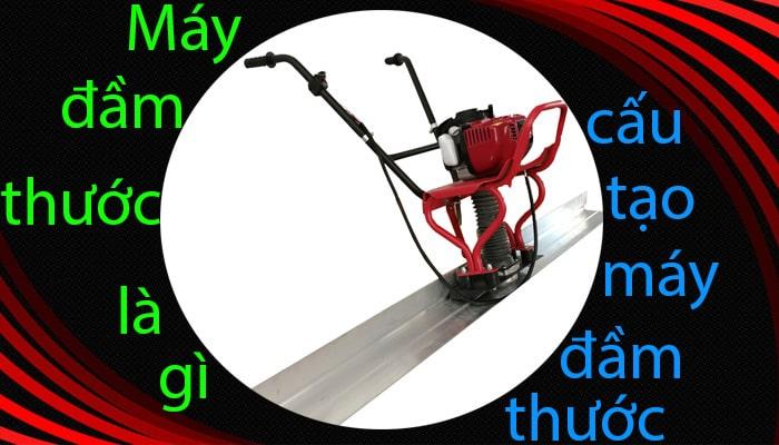 Tổng quan về máy đầm thước bê tông- Máy đầm thước bê tông lắp động cơ Honda GX35